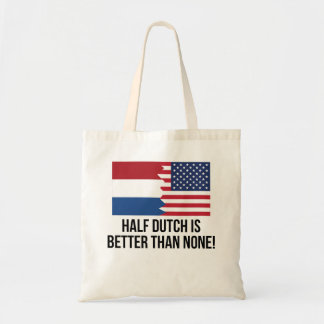 Half Dutch Is Better Than None Tote Bag
