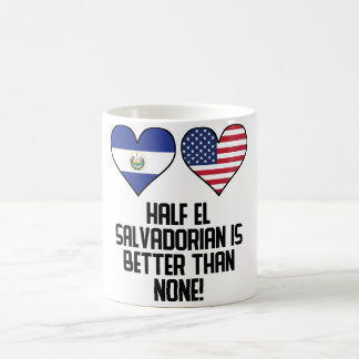 Half El Salvadorian Is Better Than None Coffee Mug