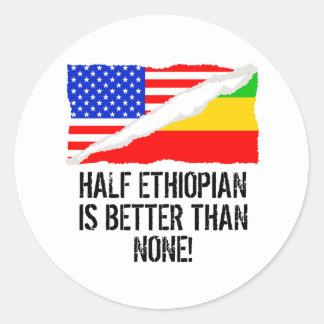 Half Ethiopian Is Better Than None Classic Round Sticker