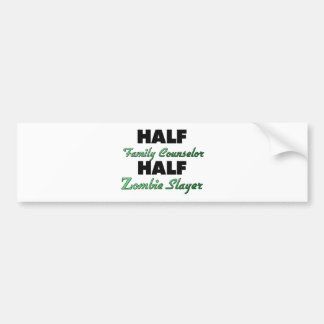 Half Family Counselor Half Zombie Slayer Bumper Sticker