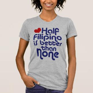 Half Filipino ... T-Shirt