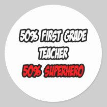 Half First Grade Teacher...Half Superhero Round Sticker