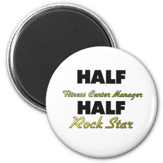 Half Fitness Center Manager Half Rock Star 2 Inch Round Magnet