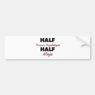 Half Forensic Psychologist Half Ninja Car Bumper Sticker