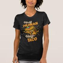 Half Human Half Taco Taco Tuesday Cinco de Mayo T-Shirt