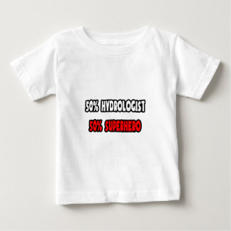 Half Hydrologist ... Half Superhero Baby T-Shirt