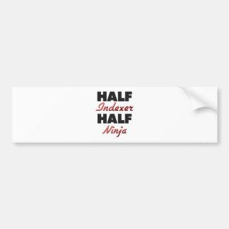 Half Indexer Half Ninja Bumper Stickers
