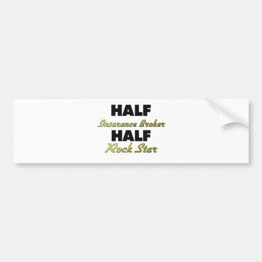 Half Insurance Broker Half Rock Star Bumper Sticker