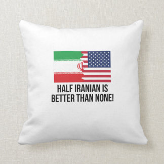 Half Iranian Is Better Than None Throw Pillow