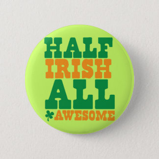 HALF IRISH ALL AWESOME funny St Patrick's day Button