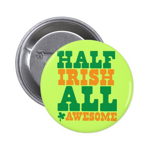 HALF IRISH ALL AWESOME funny St Patrick's day Pin