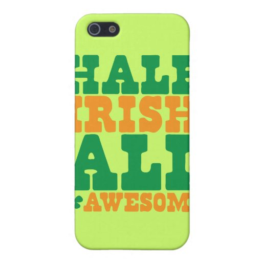 HALF IRISH ALL AWESOME funny St Patrick's day Cases For iPhone 5