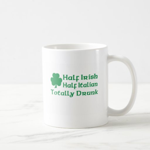 Half Irish Half Italian Totally Drunk Mugs