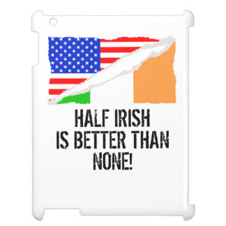Half Irish Is Better Than None Cover For The iPad 2 3 4