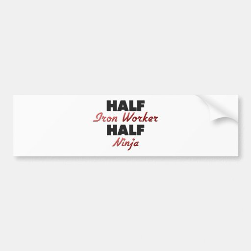 Half Iron Worker Half Ninja Bumper Stickers