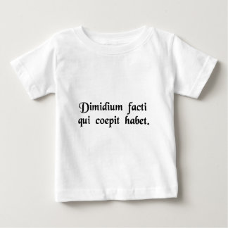 Half is done when the beginning is done. baby T-Shirt