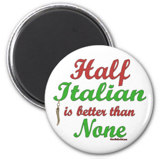 Half Italian Is Better Than None 2 Inch Round Magnet