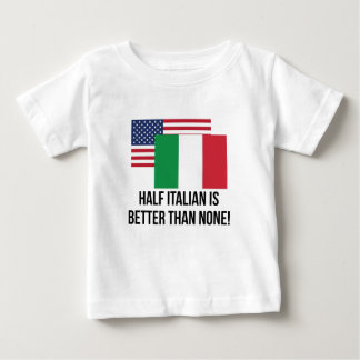 Half Italian Is Better Than None Baby T-Shirt