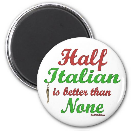 Half Italian Is Better Than None Magnet