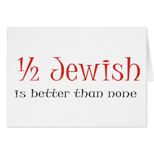 Half Jewish Is Better Than None Card