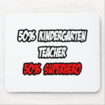 Half Kindergarten Teacher...Half Superhero Mouse Pad