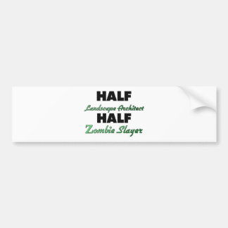 Half Landscape Architect Half Zombie Slayer Bumper Sticker