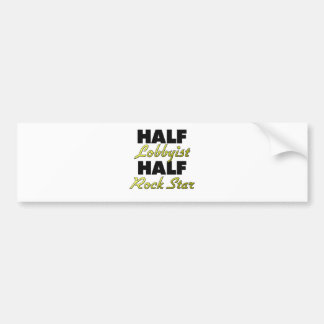 Half Lobbyist Half Rock Star Bumper Sticker