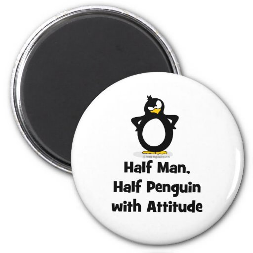 Half Man, Half Penguin with Attitude 2 Inch Round Magnet
