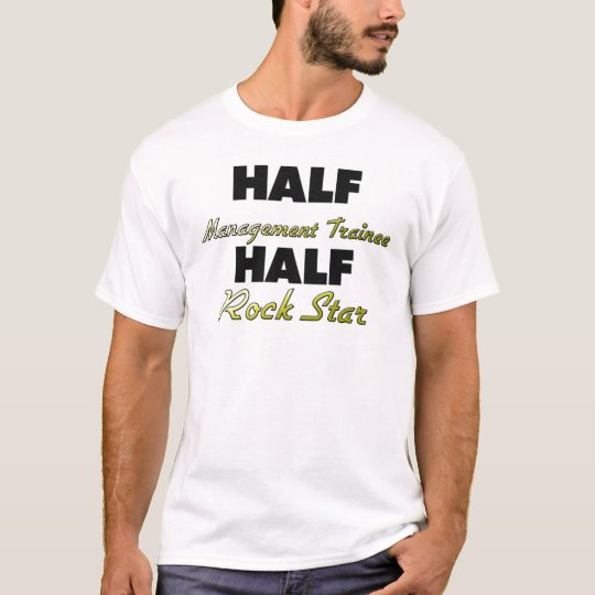 Half Management Trainee Half Rock Star T-Shirt