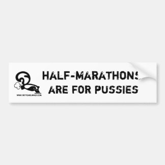 Half-marathons are for pussies bumper sticker