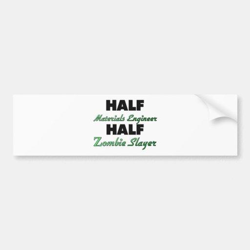 Half Materials Engineer Half Zombie Slayer Car Bumper Sticker