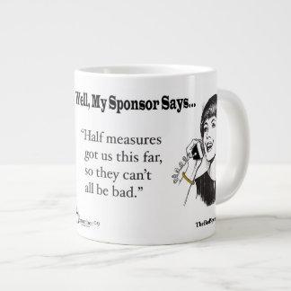 Half measures got us this far... large coffee mug