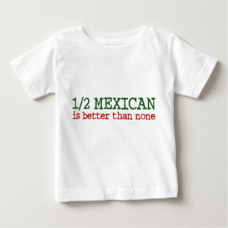 Half Mexican Baby T-Shirt