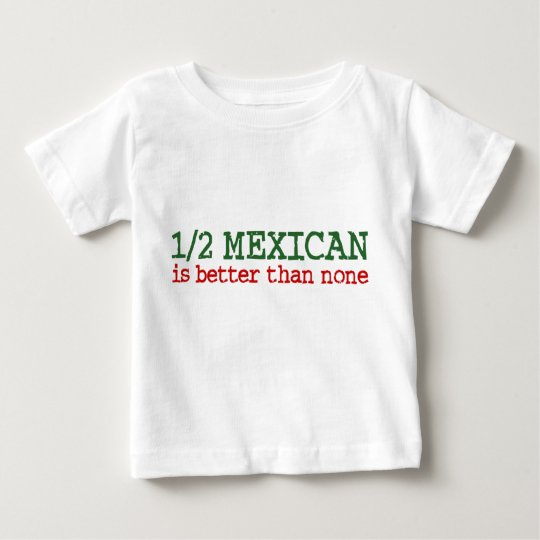 38ab46af4 Half Mexican Baby T-Shirt | Zazzle.com