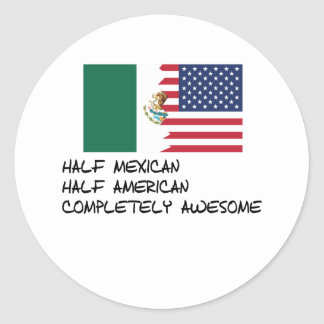 Half Mexican Completely Awesome Classic Round Sticker