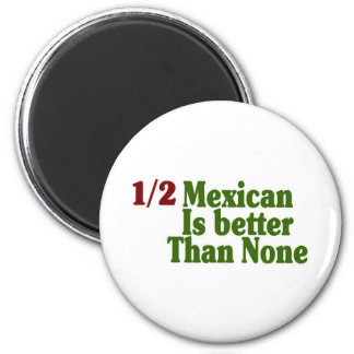 Half Mexican Is Better 2 Inch Round Magnet