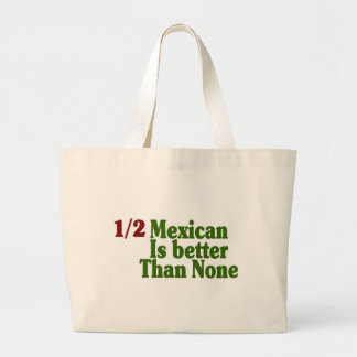 Half Mexican Is Better Jumbo Tote Bag