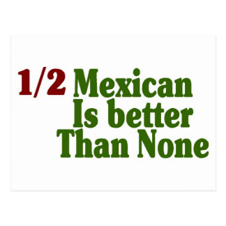 Half Mexican Is Better Postcard