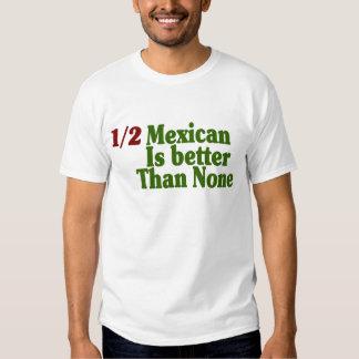 Half Mexican Is Better Shirt