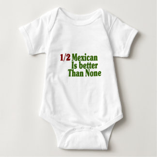 Half Mexican Is Better T-shirts