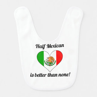 Half Mexican Is Better Than None Baby Bib