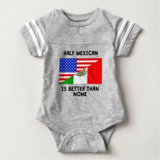 Half Mexican Is Better Than None Shirts