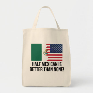 Half Mexican Is Better Than None Tote Bag