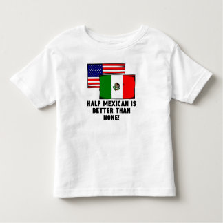 Half Mexican T-shirts