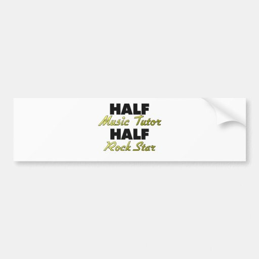 Half Music Tutor Half Rock Star Bumper Sticker