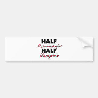 Half Myrmecologist Half Vampire Bumper Sticker