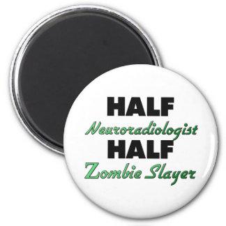 Half Neuroradiologist Half Zombie Slayer 2 Inch Round Magnet