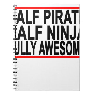half ninja half pirate fully awesome.png spiral notebook