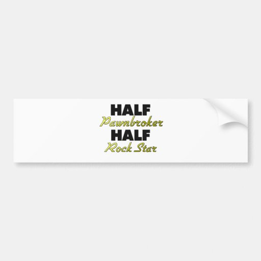 Half Pawnbroker Half Rock Star Bumper Stickers