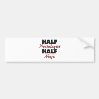 Half Pestologist Half Ninja Bumper Sticker